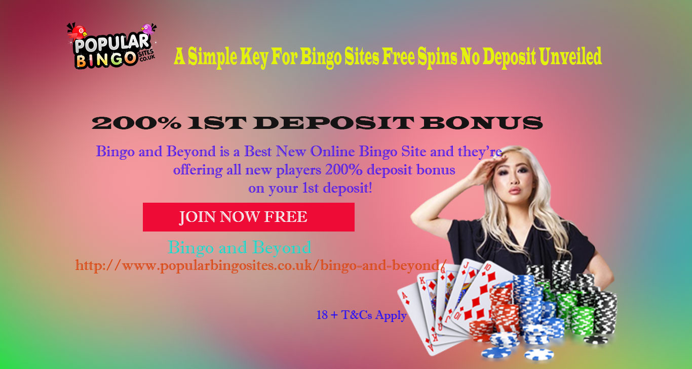 A Simple Key For Bingo Sites Free Spins No Deposit Unveiled