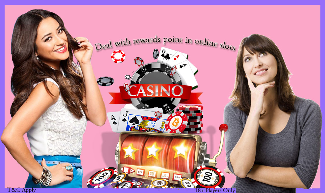 Deal with rewards point in online slots