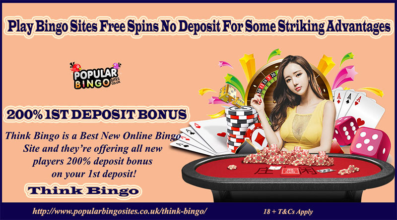 Play Bingo Sites Free Spins No Deposit For Some Striking Advantages
